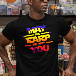 May The Earp Be With You T-Shirts