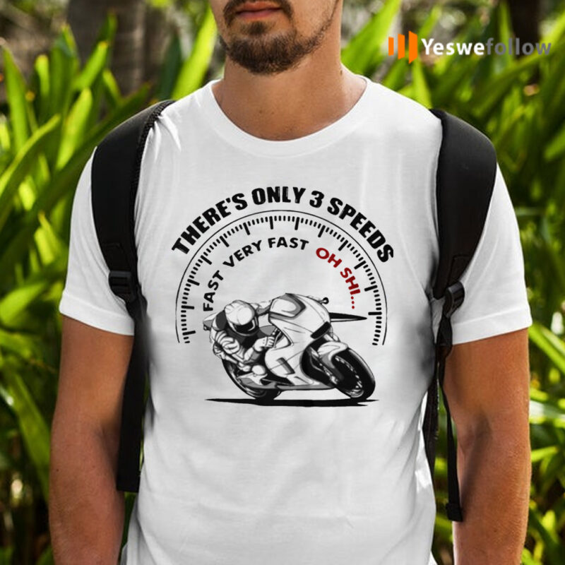 Motorcycle Fast There's Only 3 Speeds Fast Very Fast Oh Sh Shirts