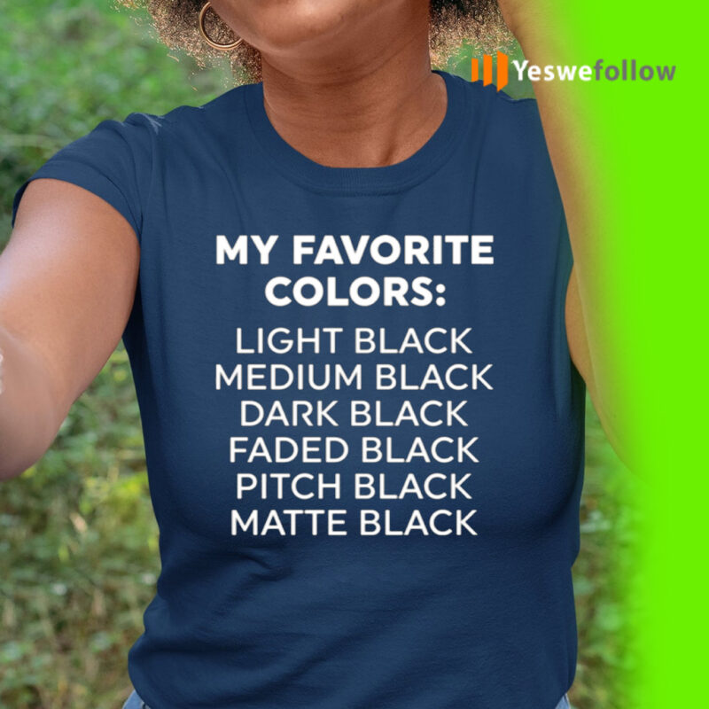 My Favorite Colors Light Black Medium Black Dark Black Shirt
