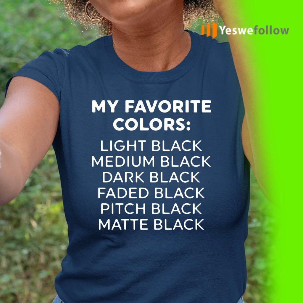 My Favorite Colors Light Medium Dark Faded Pitch Matte Black Shirts