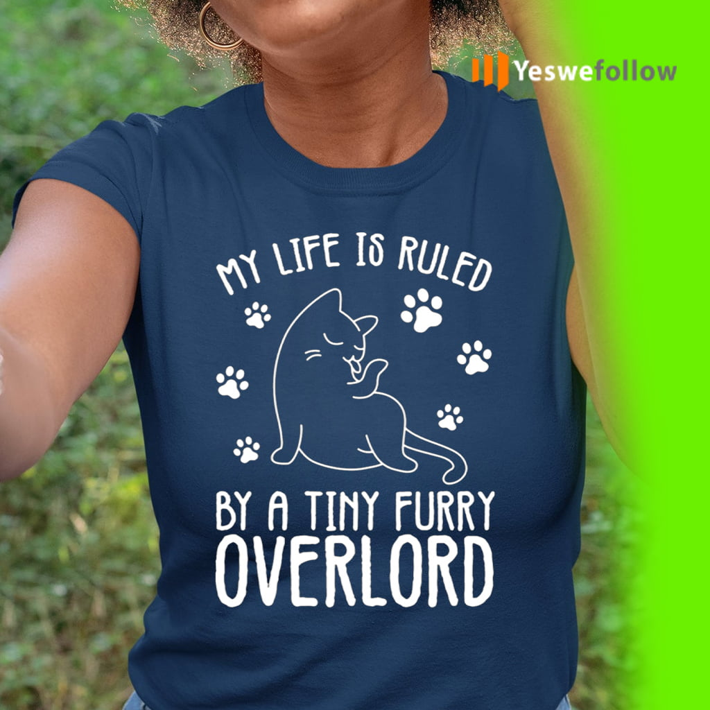 My Life Is Ruled By A Tiny Furry Overlord Funny Cat Shirts