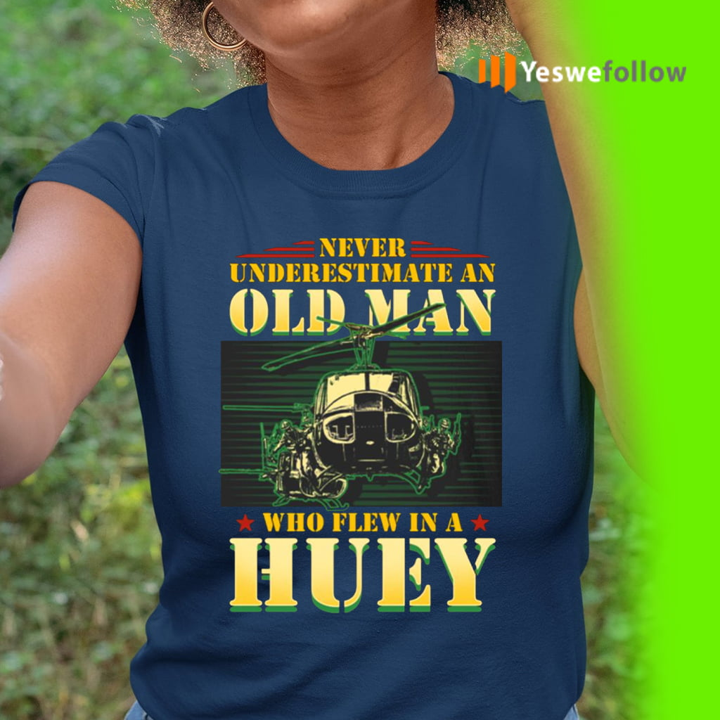 Never Underestimate An Old Man Who Flew In A Huey Vietnam Veteran Shirt