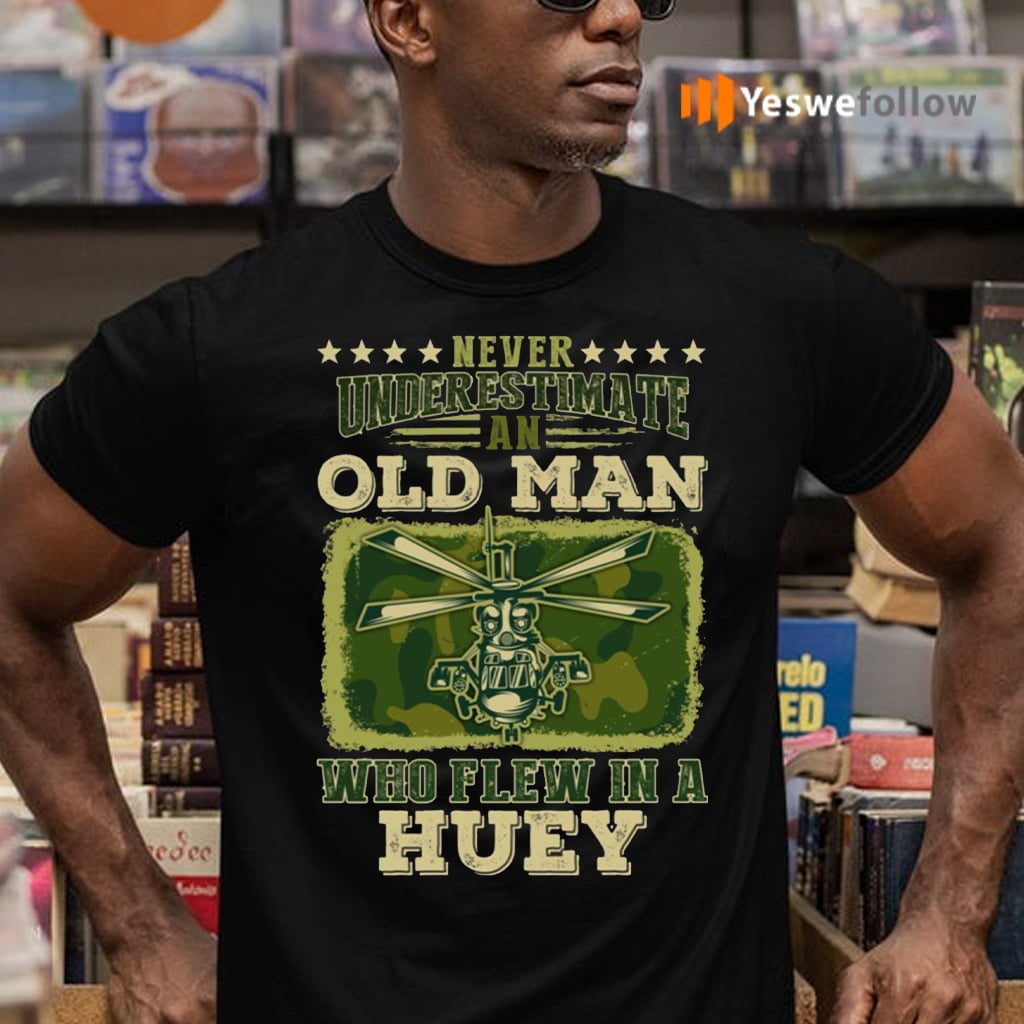 Never Underestimate An Old Man Who Flew In A Huey Vietnam Veteran T-Shirts