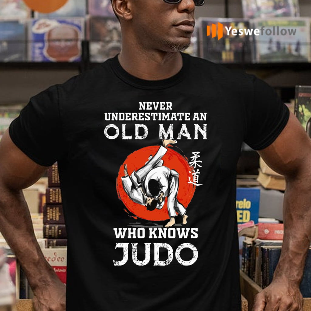 Never Underestimate An Old Man Who Knows Judo T-Shirts