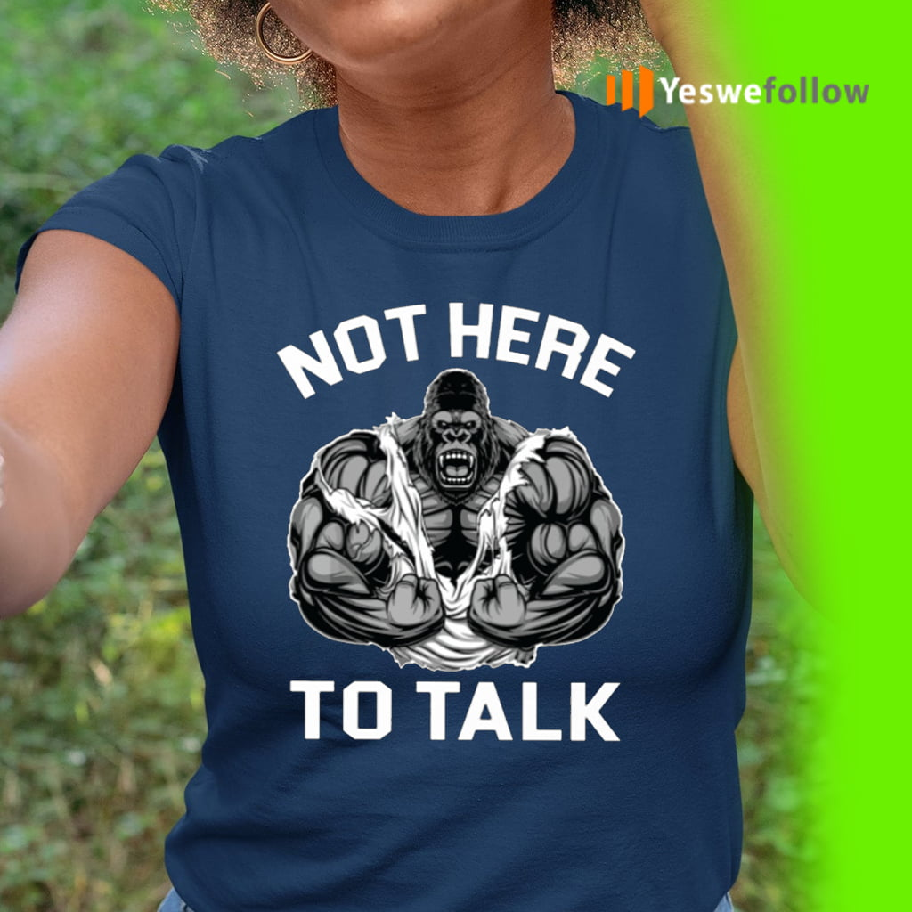 Not Here To Talk T-Shirt