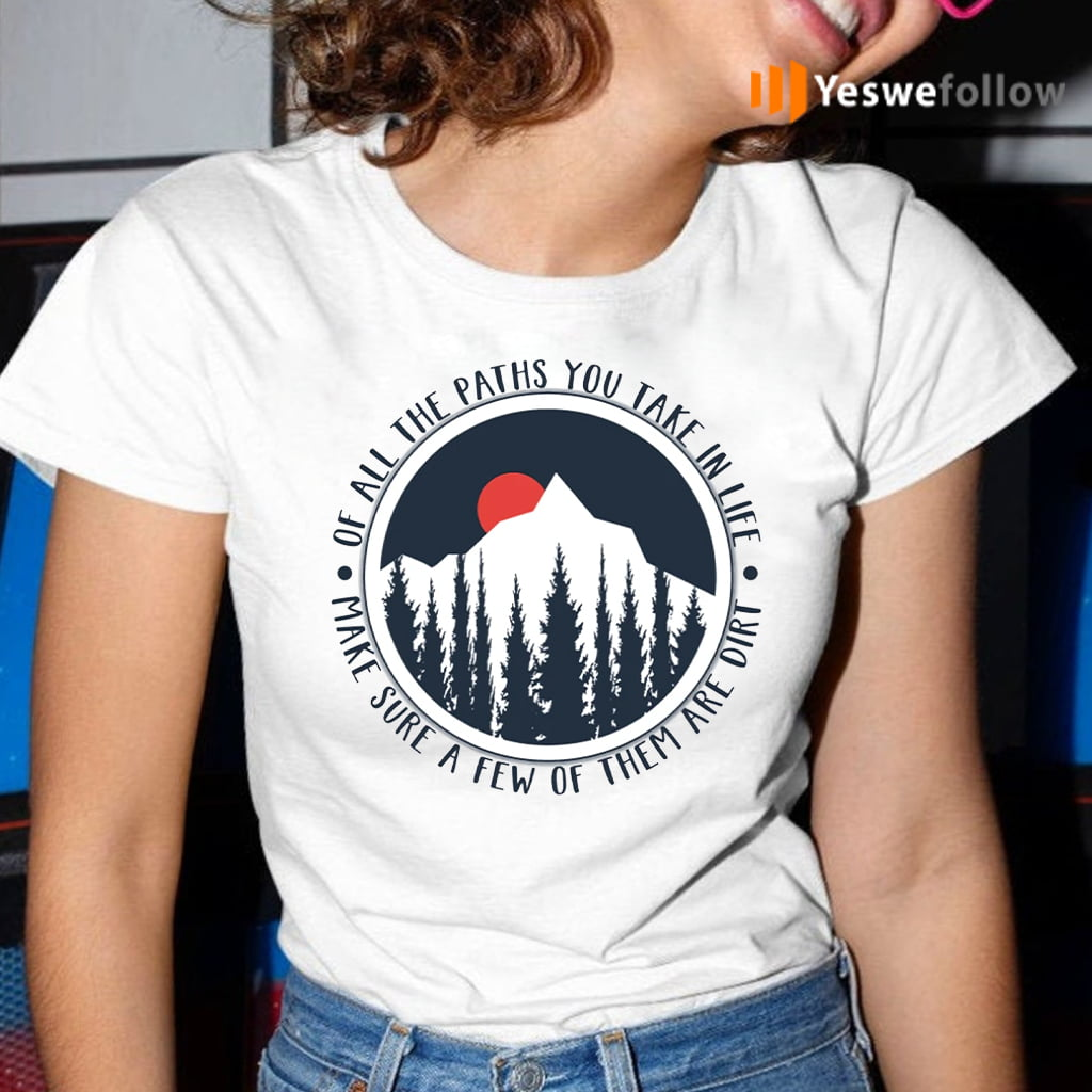 Of All The Paths T-Shirt