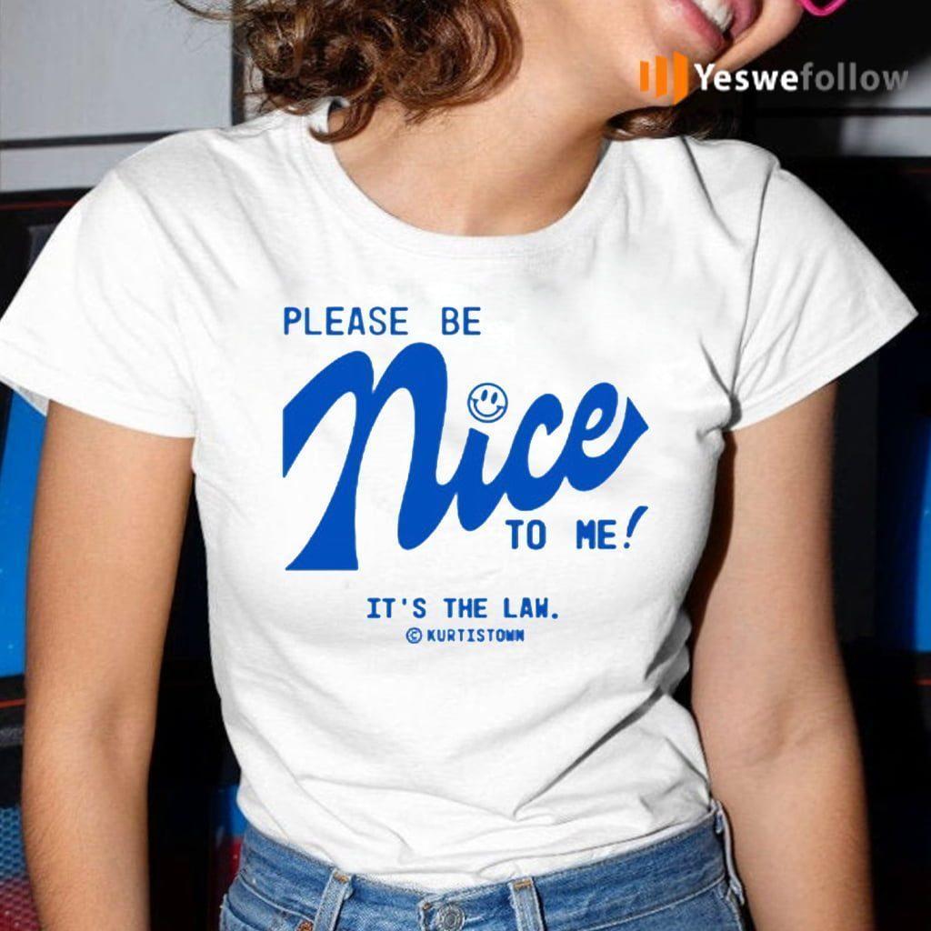 Please Be Nice To Me It's The Lan Kurtis Town TeeShirts