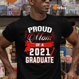 Proud Mom Of A 2021 Graduate Shirt
