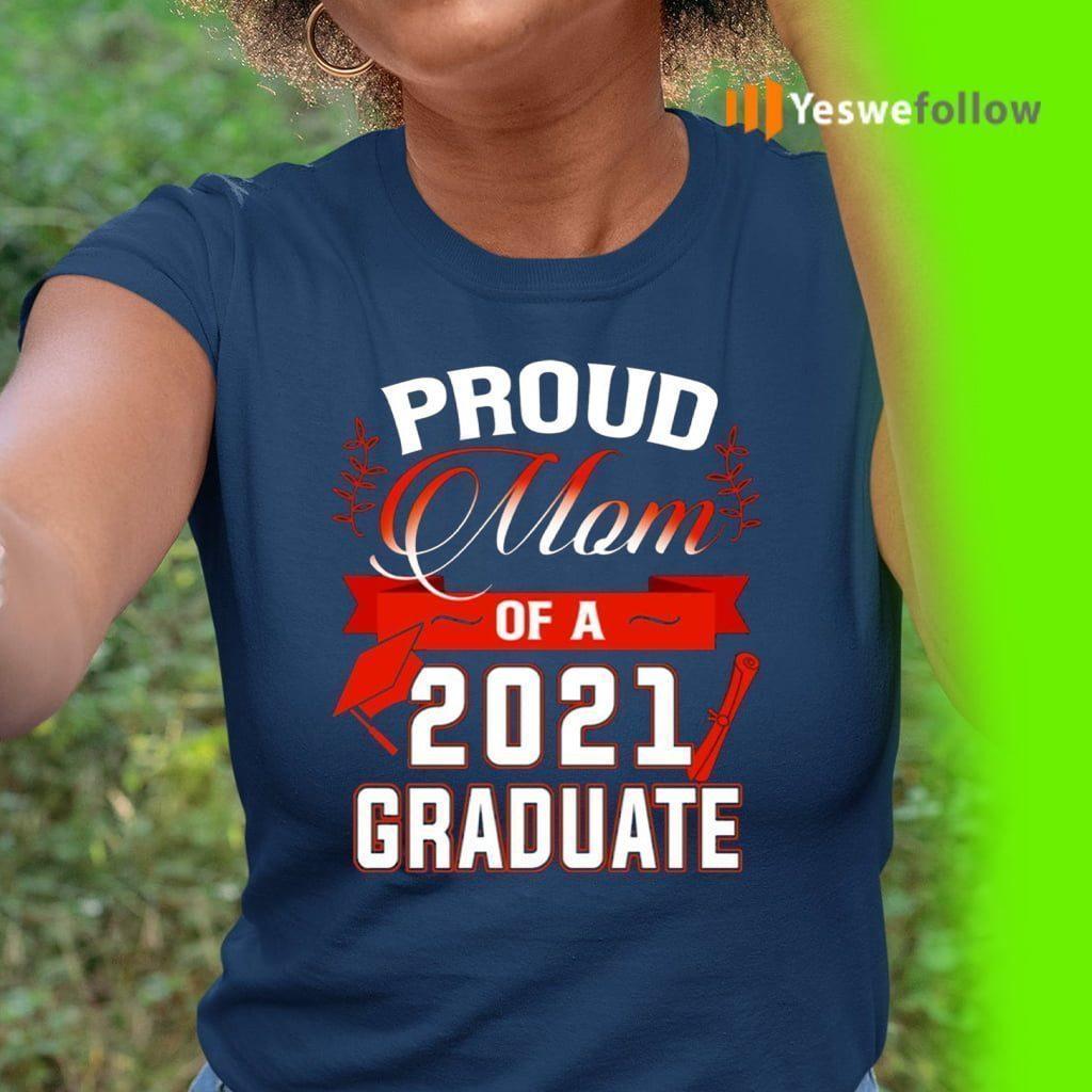 Proud Mom Of A 2021 Graduate Shirts