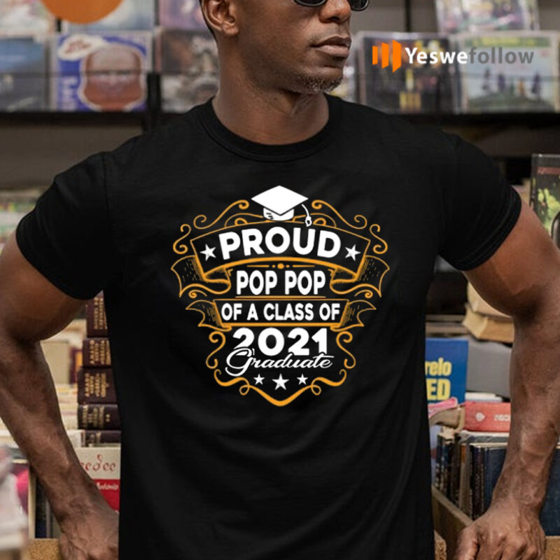 Proud Pop Pop Of A Class Of 2021 Graduate Shirt