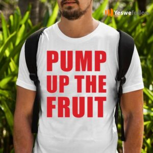 Pump Up The Fruit Shirts