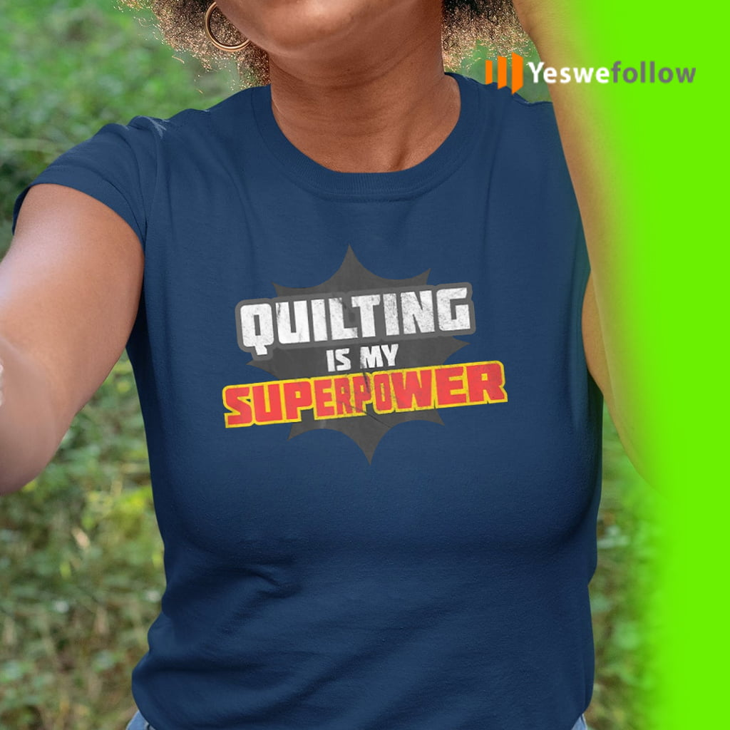 Quilting Is My Superpower Shirts