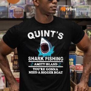 Quint's Shark Fishing Amity Island You're Gonna Need A Bigger Boat Shirts