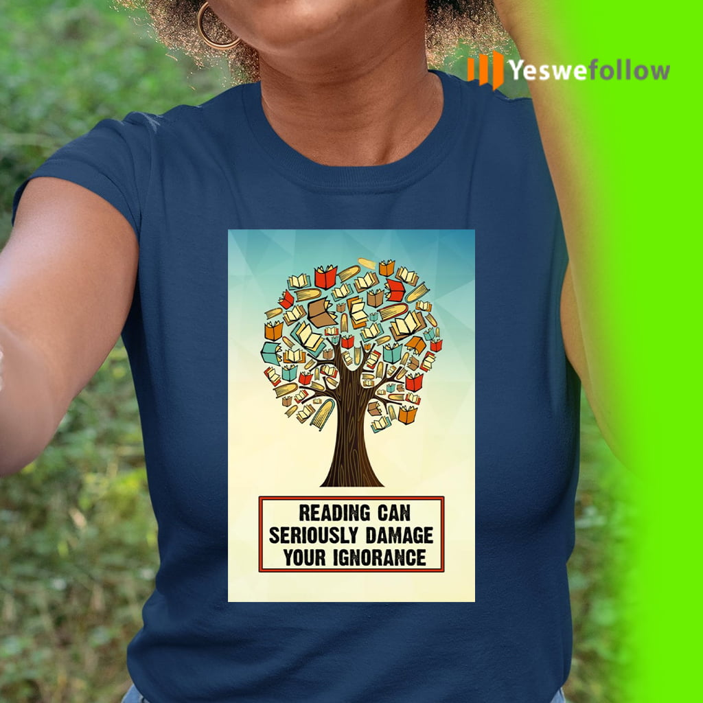 Reading Can Seriously Damage Your Ignorance TeeShirts