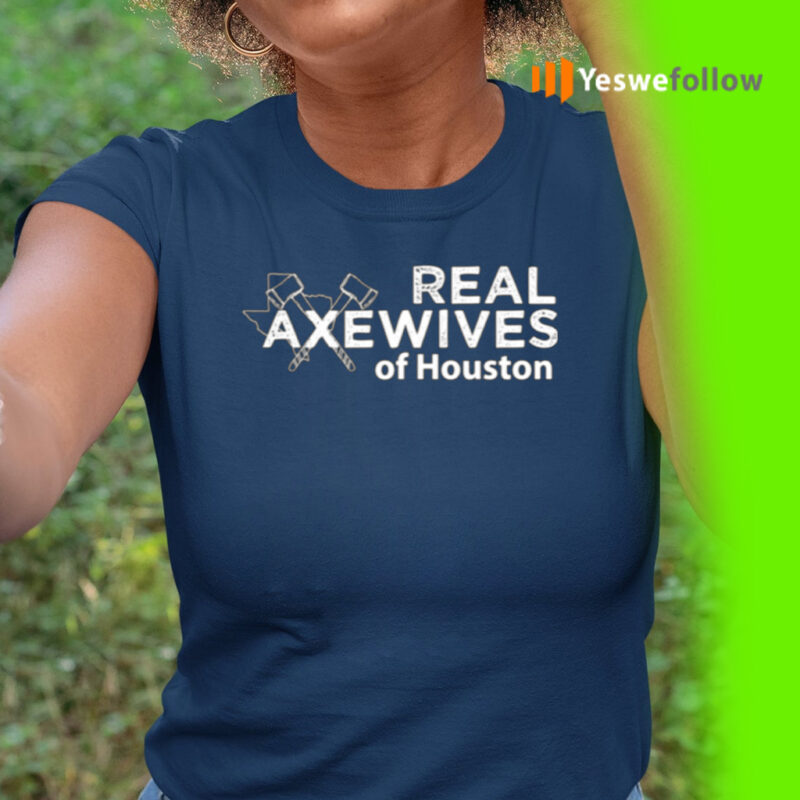 Real Axewives Of Houton Shirt