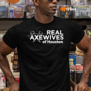 Real Axewives Of Houton Shirts