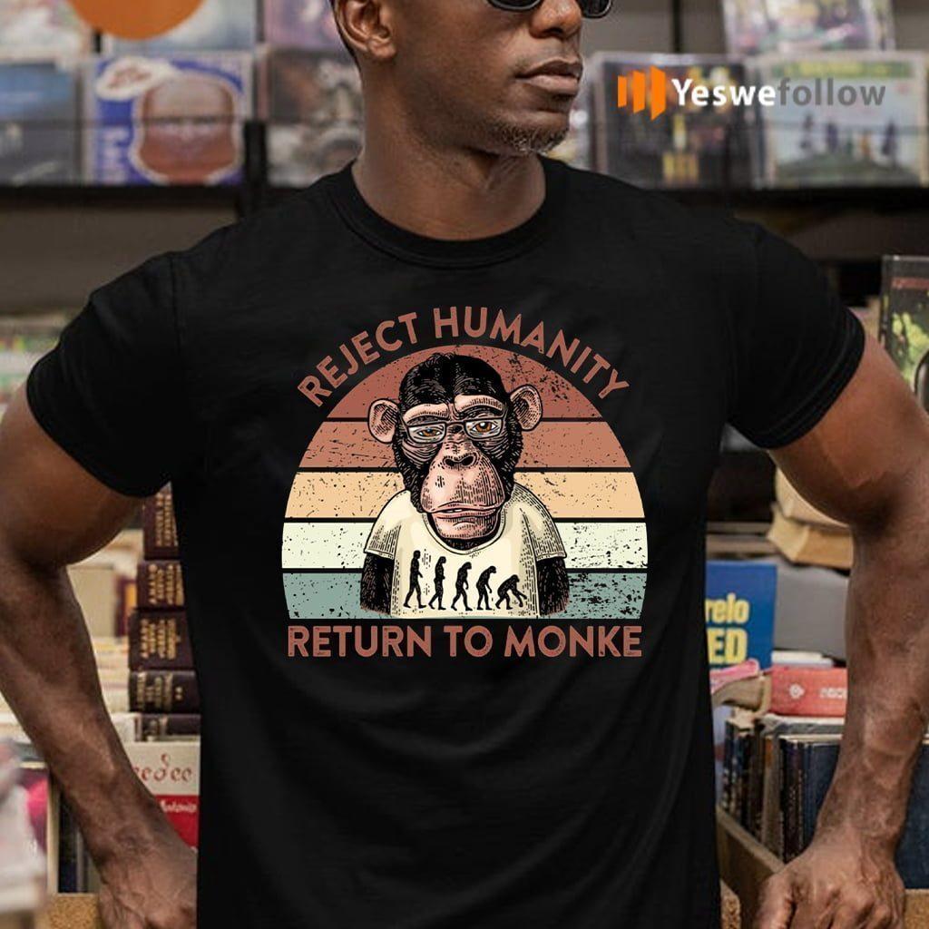 Reject Humanity Return To Monke Shirt