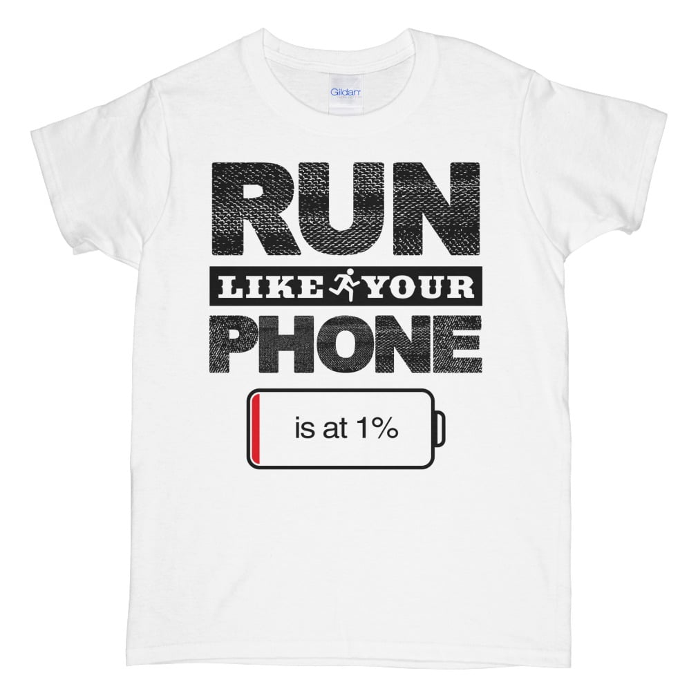 Run Like Your Phone Is At 1 shirt