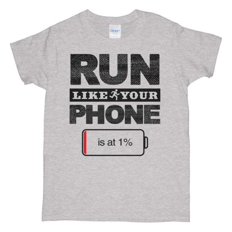 Run Like Your Phone Is At 1 shirts