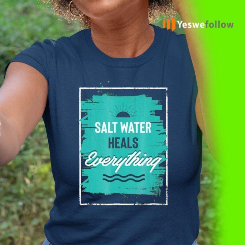 Salt Water Heals Everything TeeShirts