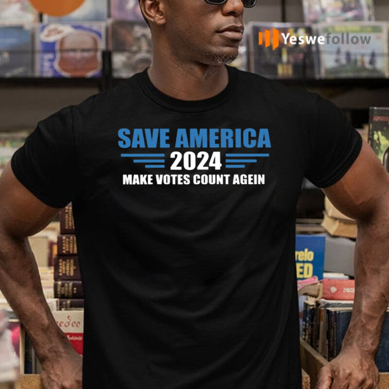 Save America 2024 Make Votes Count Again Shirts