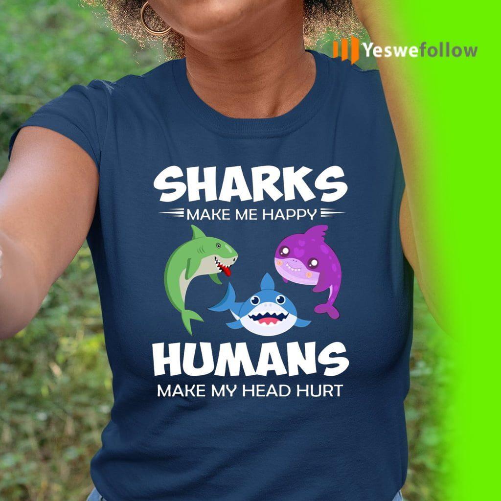 Sharks Make Me Happy Human Make My Head Hurt Shirt
