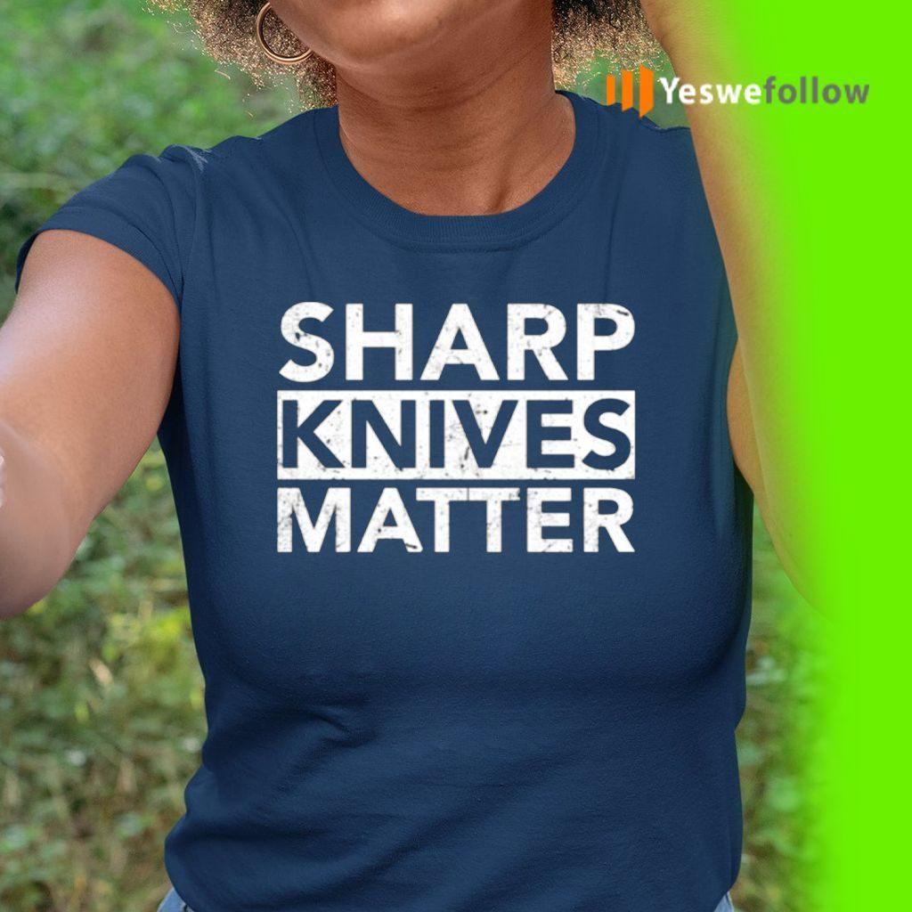 Sharp Knives Matter Shirt