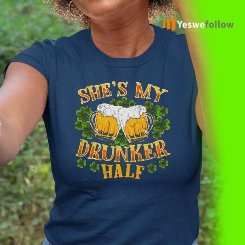 She's My Drunker Half Matching Couples St Patricks Day Shirt