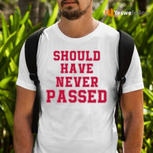 Should Have Never Passed TeeShirt