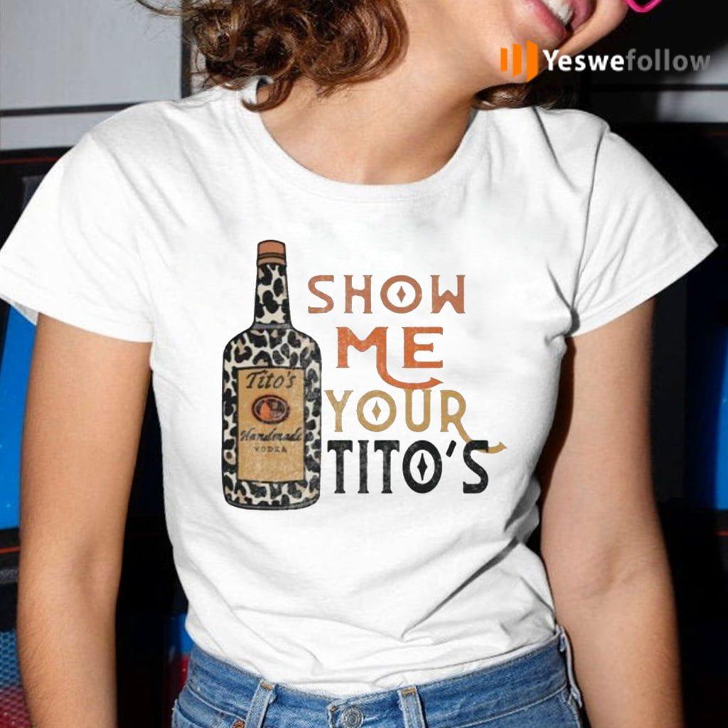 Show Me Your Tito's Shirt