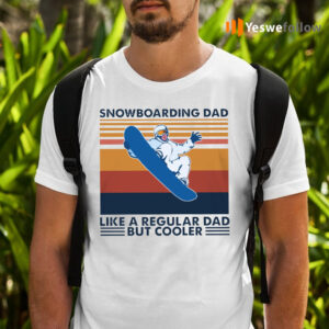 Snowboarding Dad Like A Regular Dad But Cooler TeeShirt
