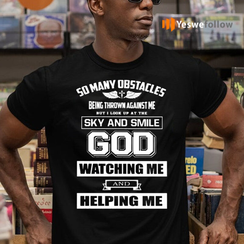 So Many Obstacles Being Throw Against Me But I Look At The Sky And Smile Good Shirts