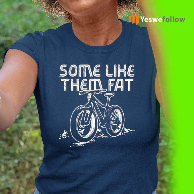 Some Like Them Fat Shirt