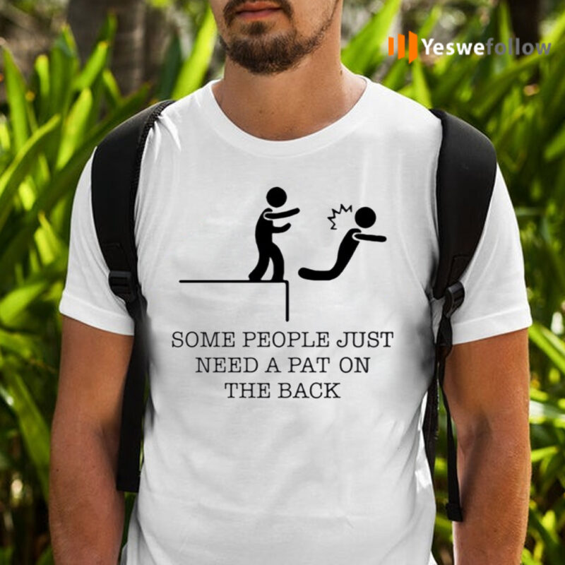Some People Just Need A Pat On The Back Shirts