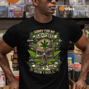 Sorry For My Bluntness That's Just How I Roll TeeShirt