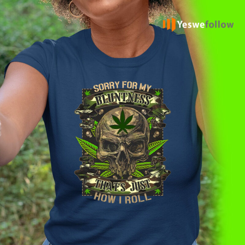Sorry For My Bluntness That's Just How I Roll TeeShirts