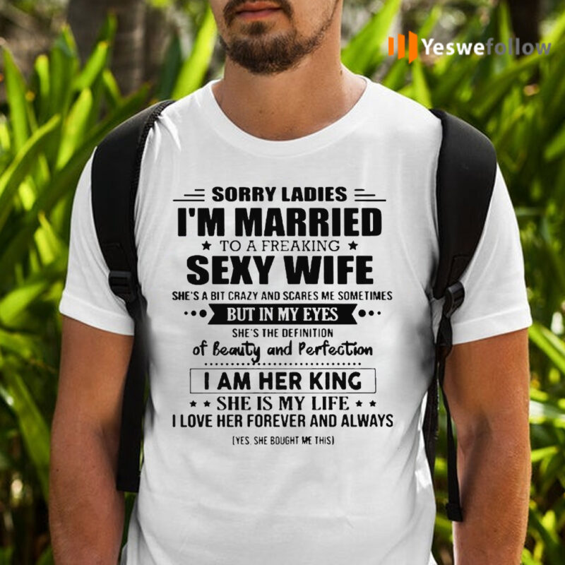 Sorry Ladies I'm Married To A Freaking Sexy Wife She's A Bit Crazy And Scares Me Sometimes TeeShirt