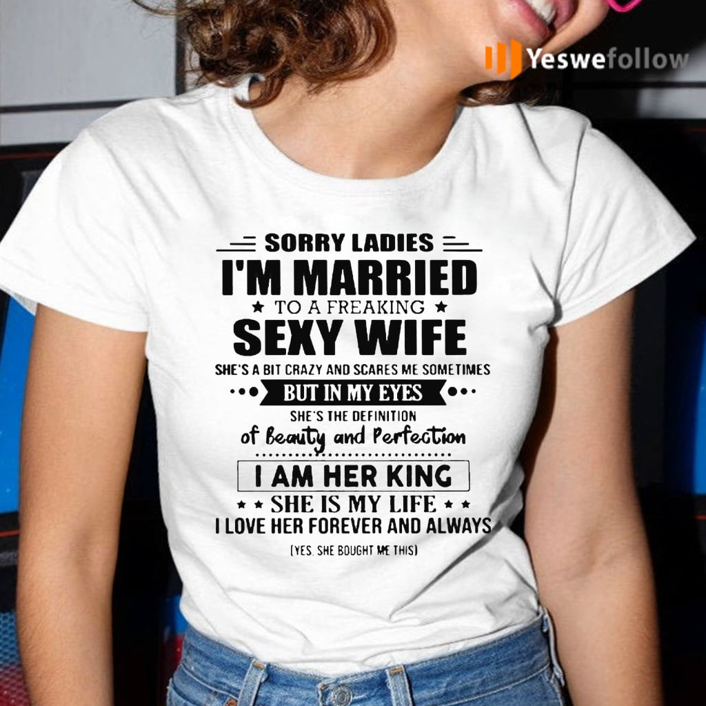 Sorry Ladies I'm Married To A Freaking Sexy Wife She's A Bit Crazy And Scares Me Sometimes TeeShirts