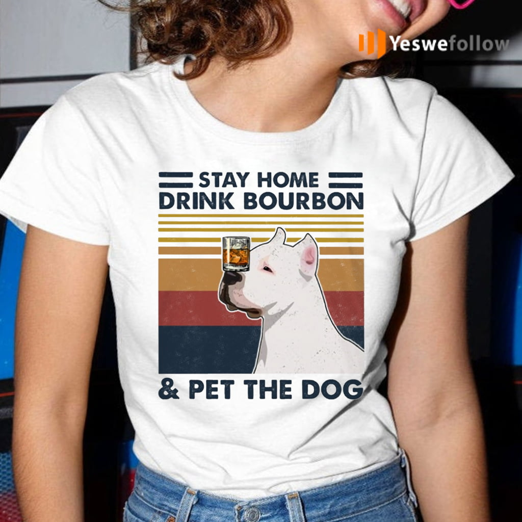 Stay Home Drink Bourbon Pet The Dog Pitbull T-Shirt