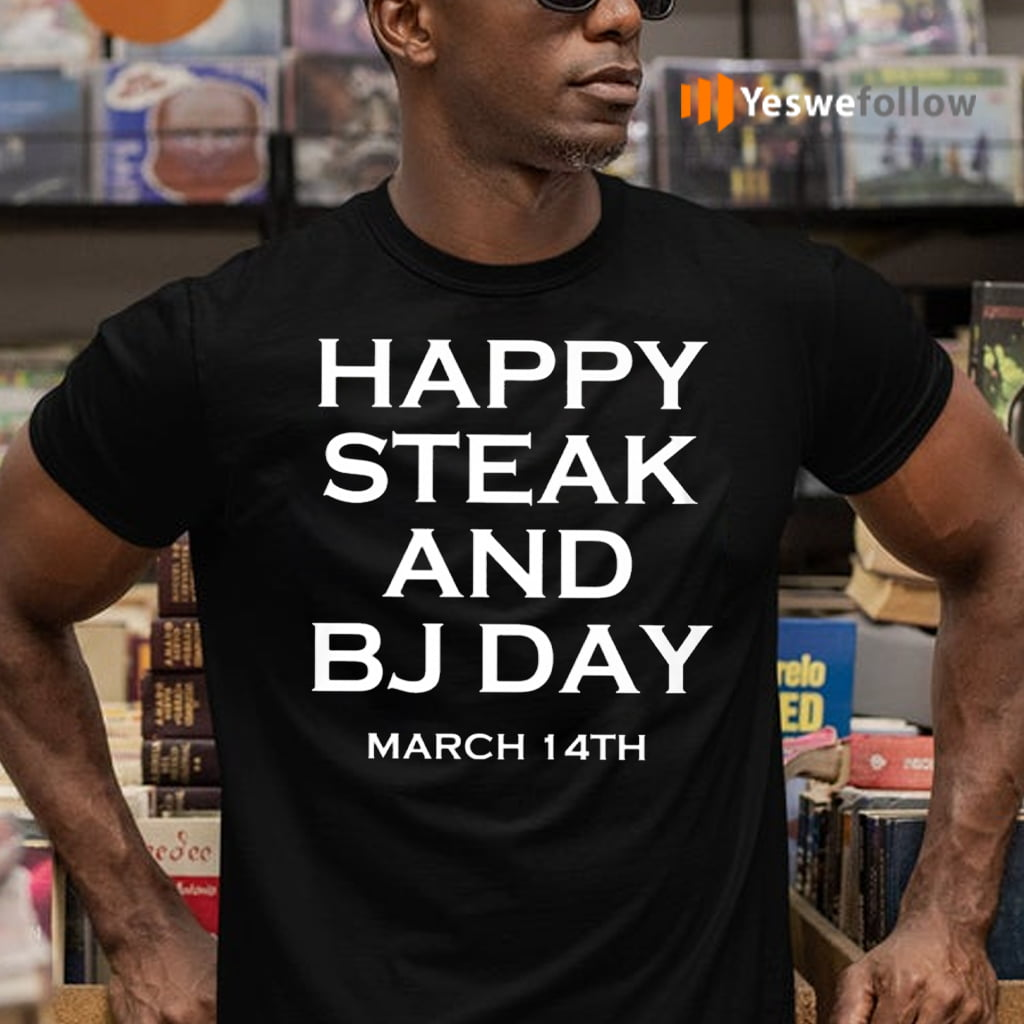 Steak And BJ Day Shirts