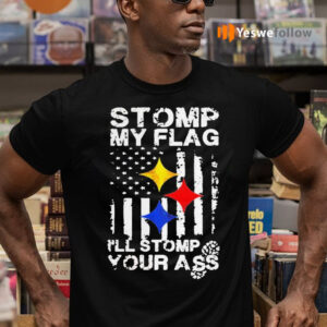 Steelers Stomp my flag I'll stomp your ass American flag shirt