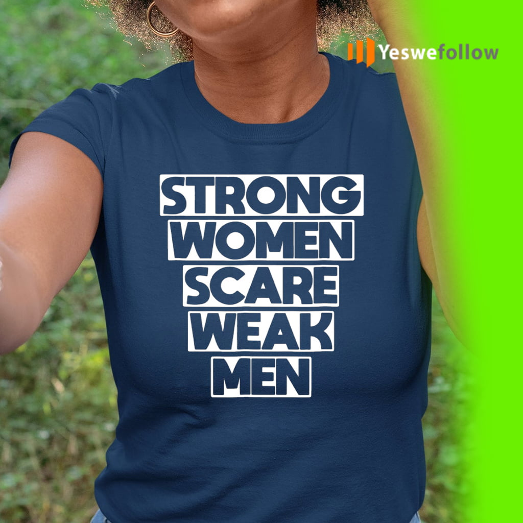 Strong Women Scare Weak Men TeeShirts