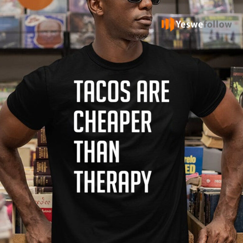 Tacos Are Cheaper Than Therapy TeeShirt