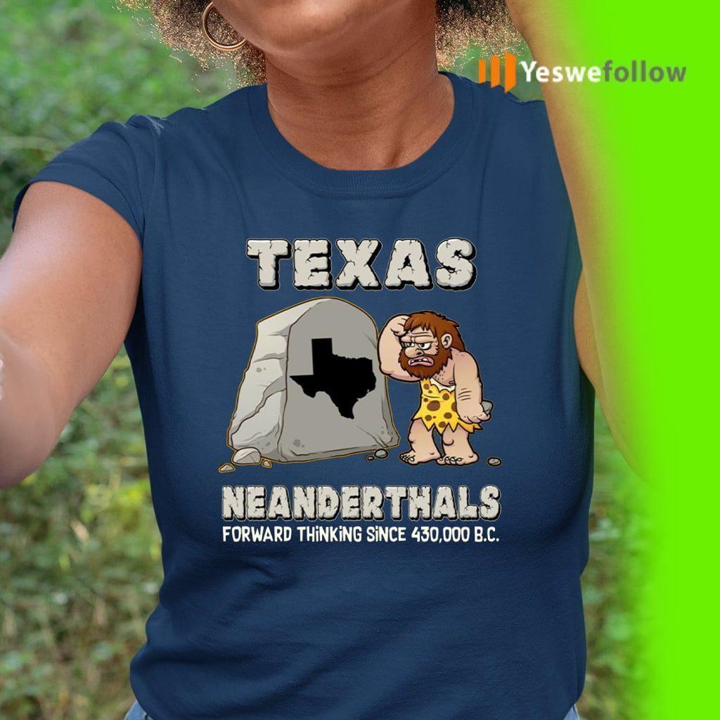 Texas Neanderthals Forward Thinking Since 430,000 B.C. T-Shirt