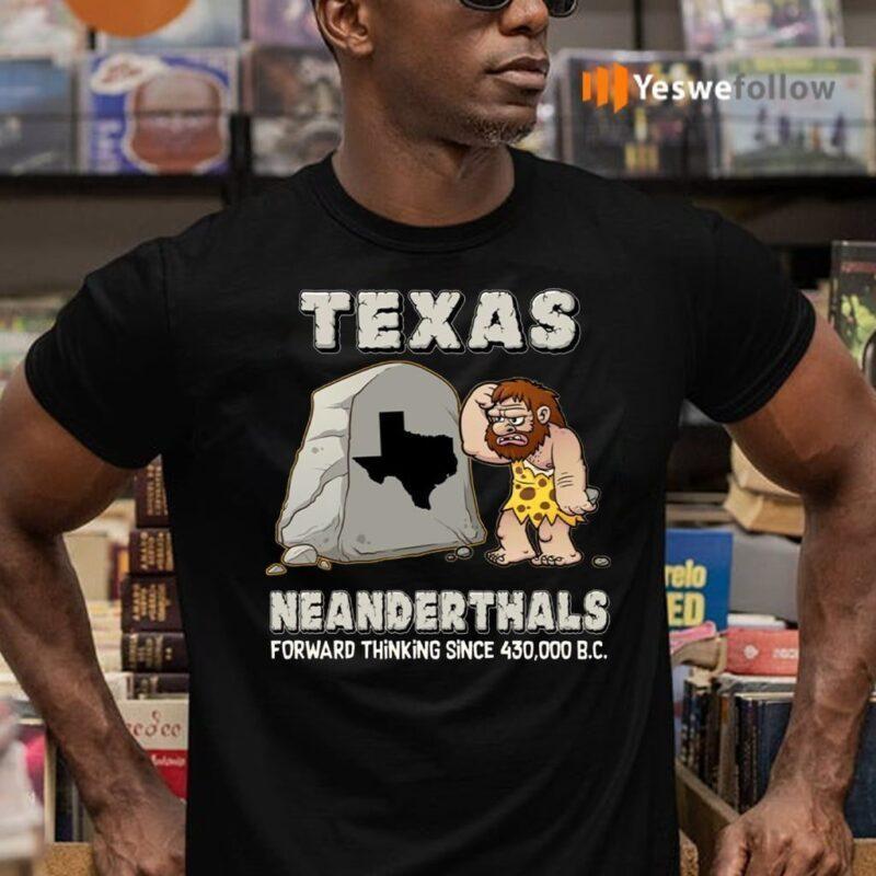 Texas Neanderthals Forward Thinking Since 430,000 B.C. T-Shirts