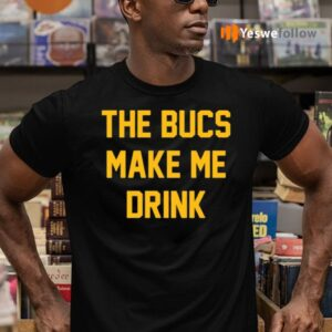 The Bucs Make Me Drink Shirts