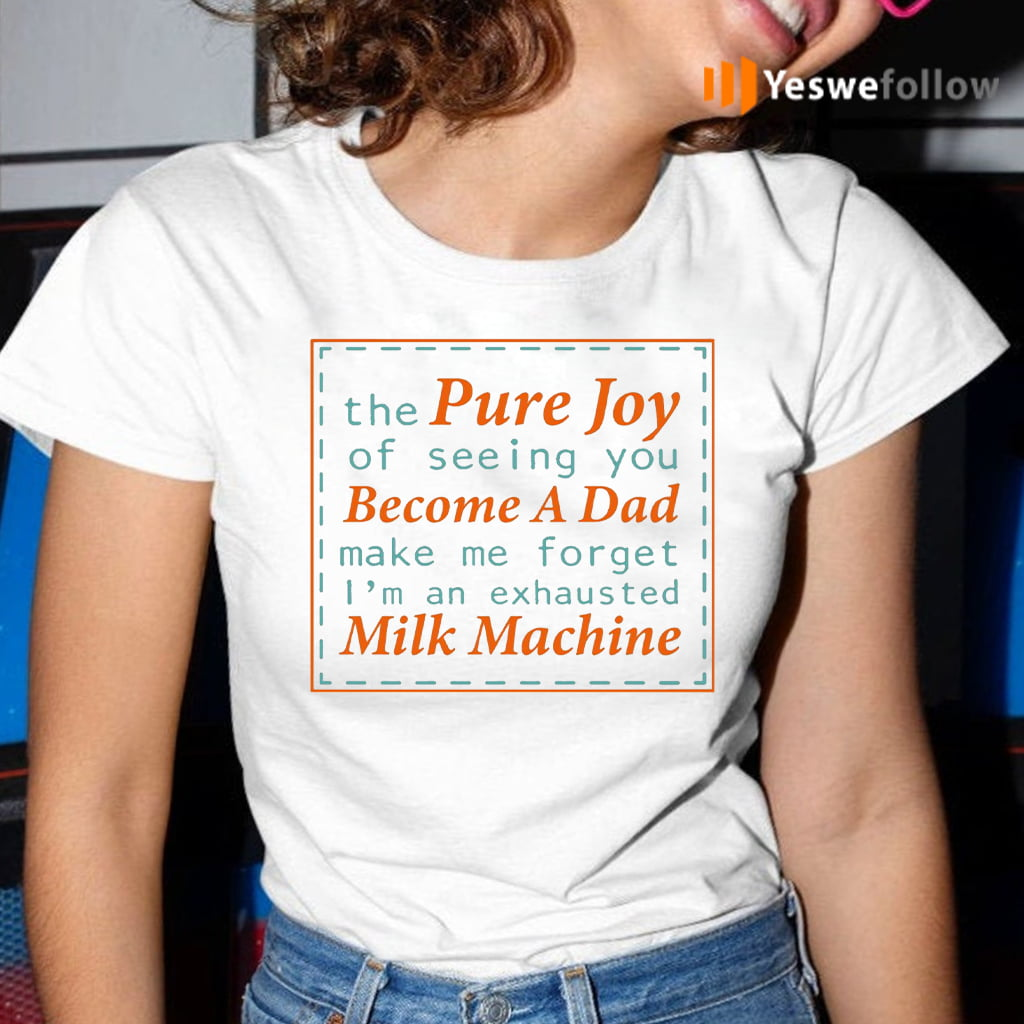 The Pure Joy Of Seeing You Become A Dad Shirt
