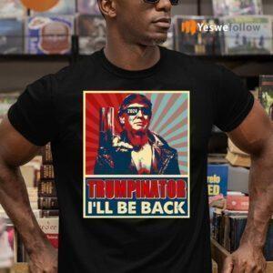 The Trumpinator I'll Be Back 2024 President Trump US Election Shirts