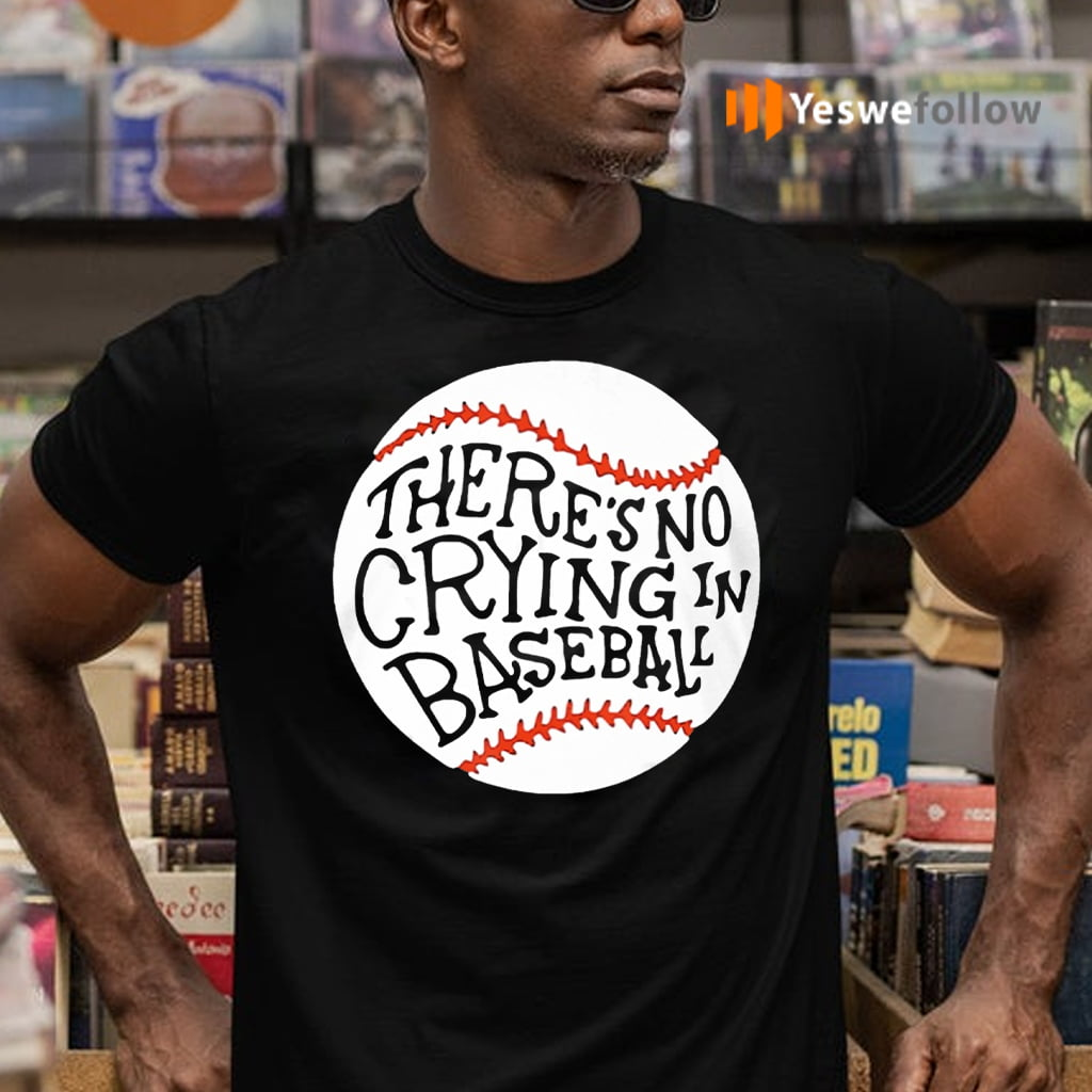 There is no Crying in Baseball Shirt