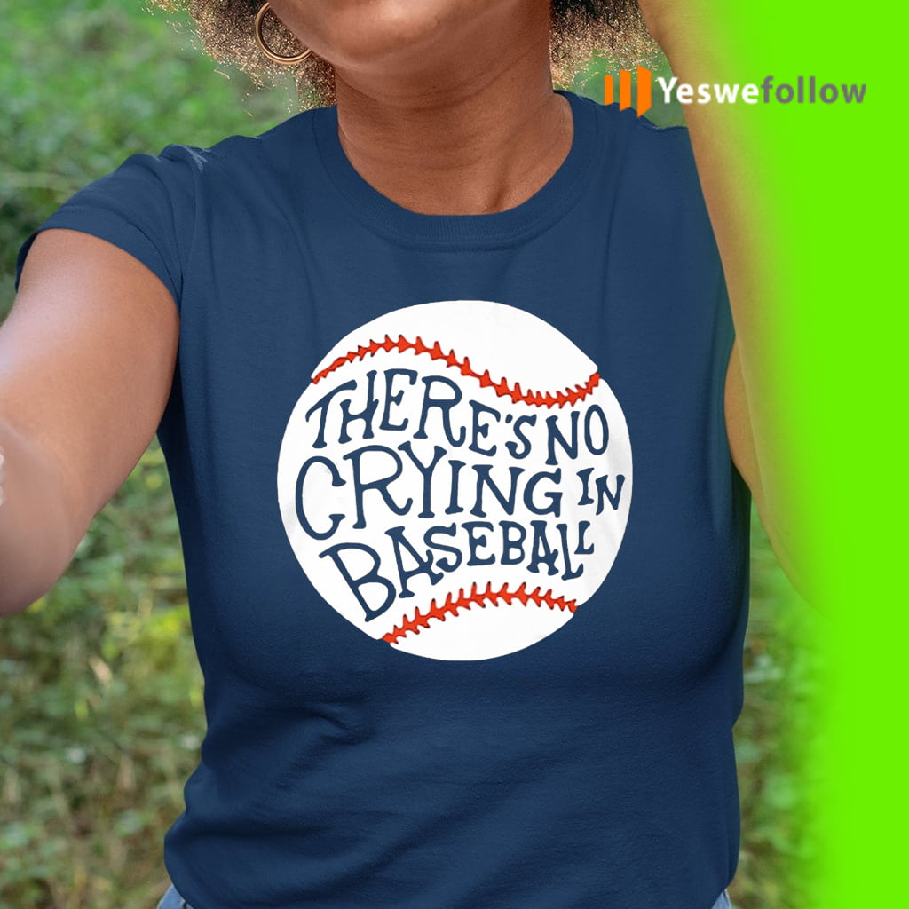 There is no Crying in Baseball Shirts
